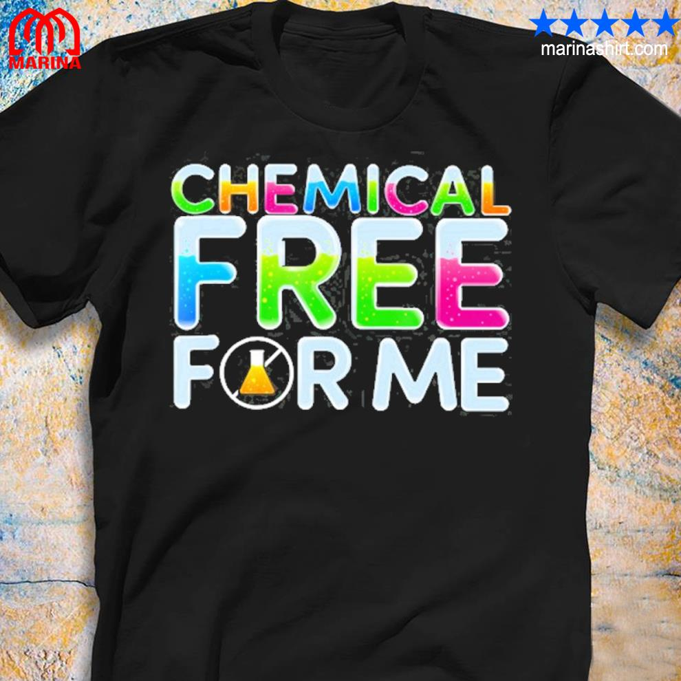 Chemical free for me healthy life shirt