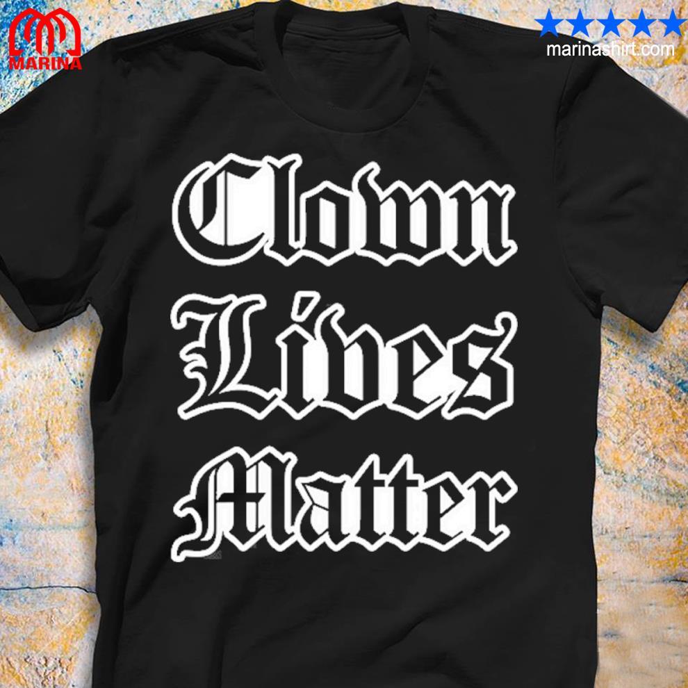 Clown lives matter juggalo shirt