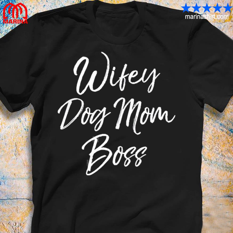 Cute mother's day gift for dog mamas wifey dog mom boss shirt