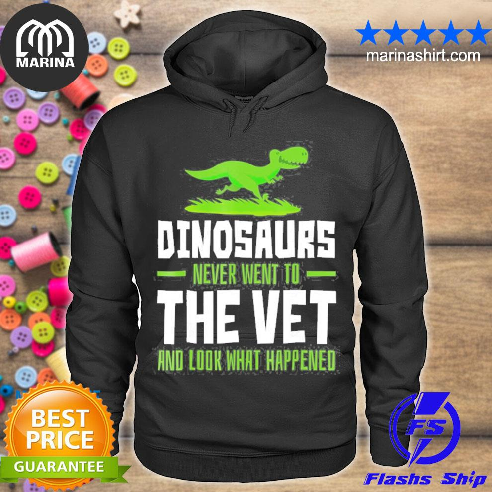 Dinosaurs never went to the vet funny veterinary s unisex hoodie