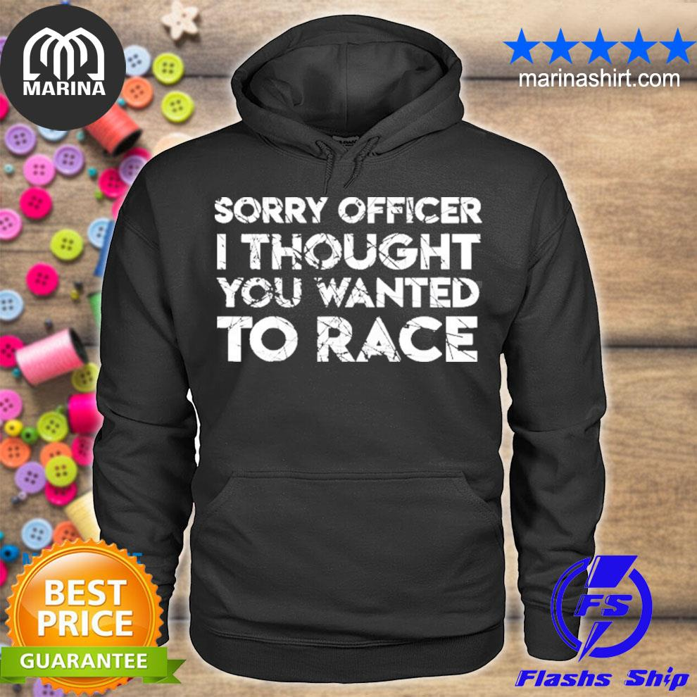 Funny car racing gift sorry officer you wanted to race car s unisex hoodie