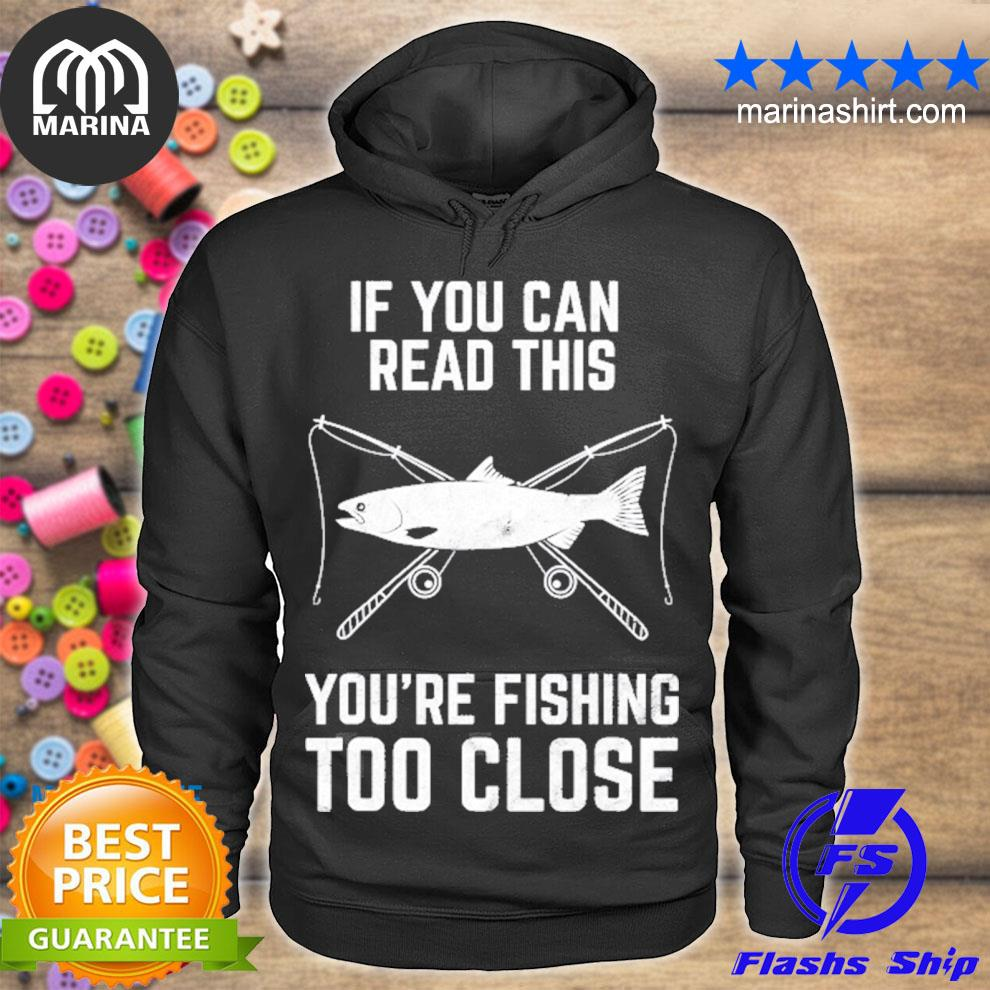 Funny fishing fishing too close father's day s unisex hoodie