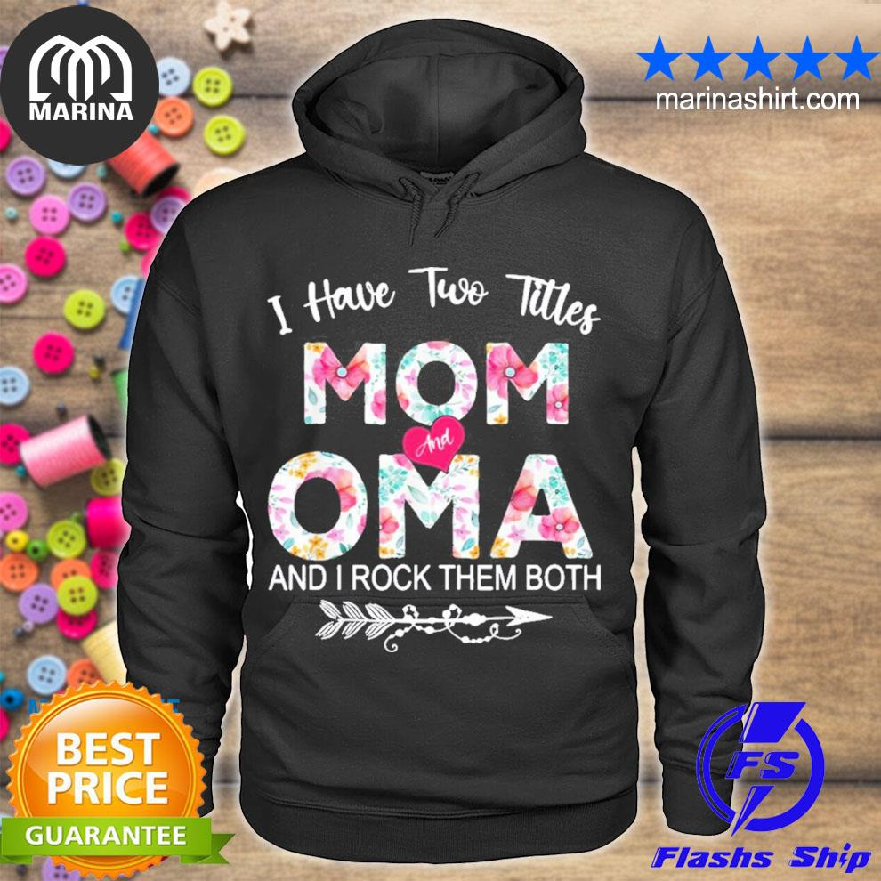 I have two titles mom and oma flower mother's day new 2021 s unisex hoodie