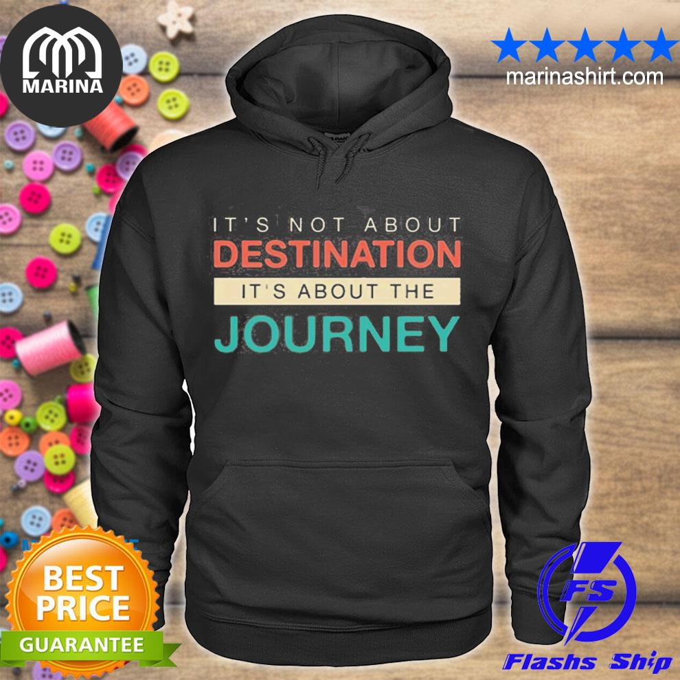 It's not about the destination it's about the journey s unisex hoodie