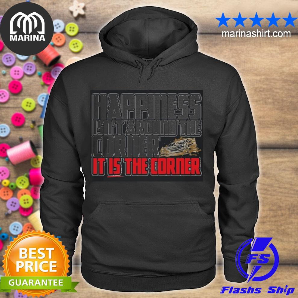 Happiness isnt around the around the corner it is the corner s unisex hoodie