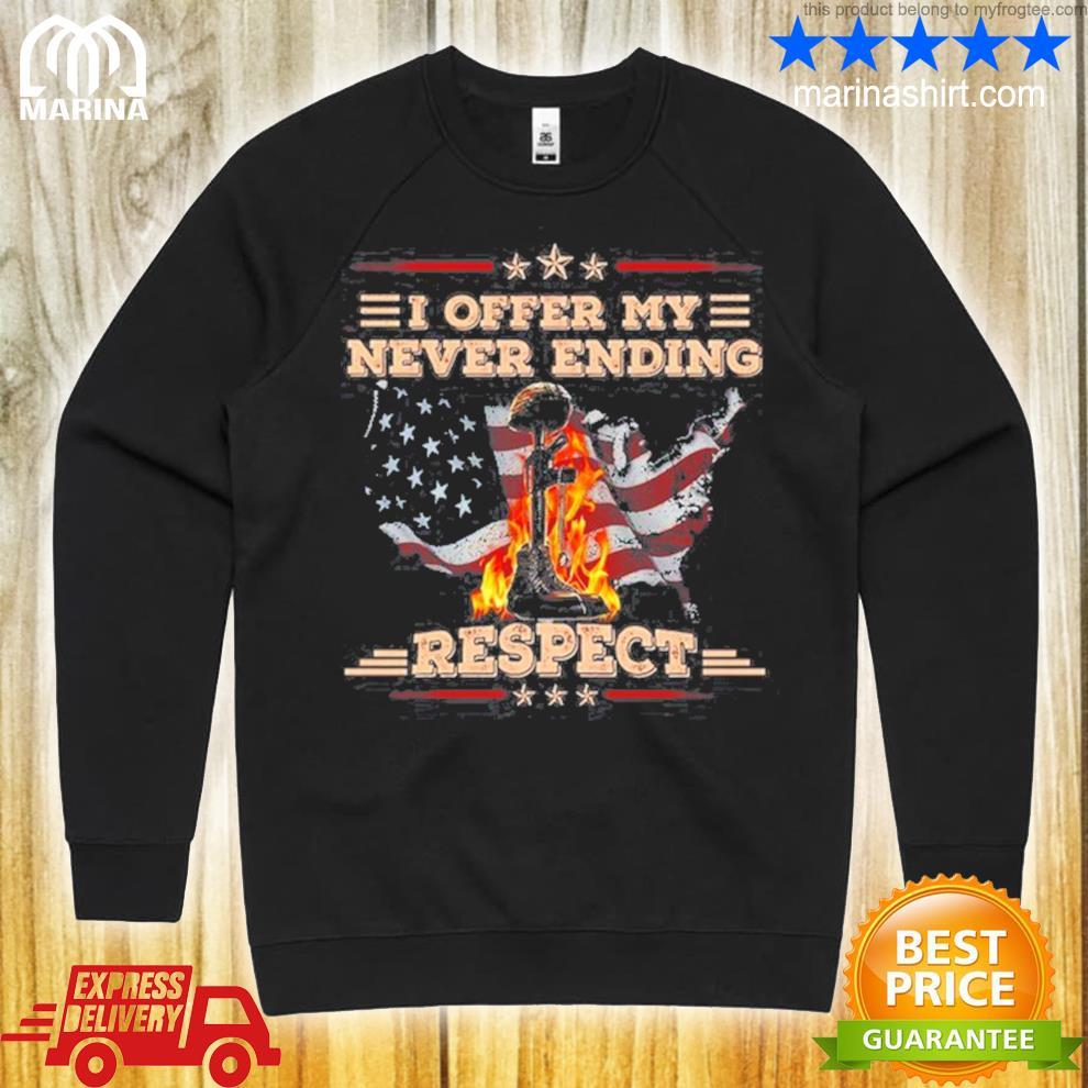 I offer my never ending respect shirt