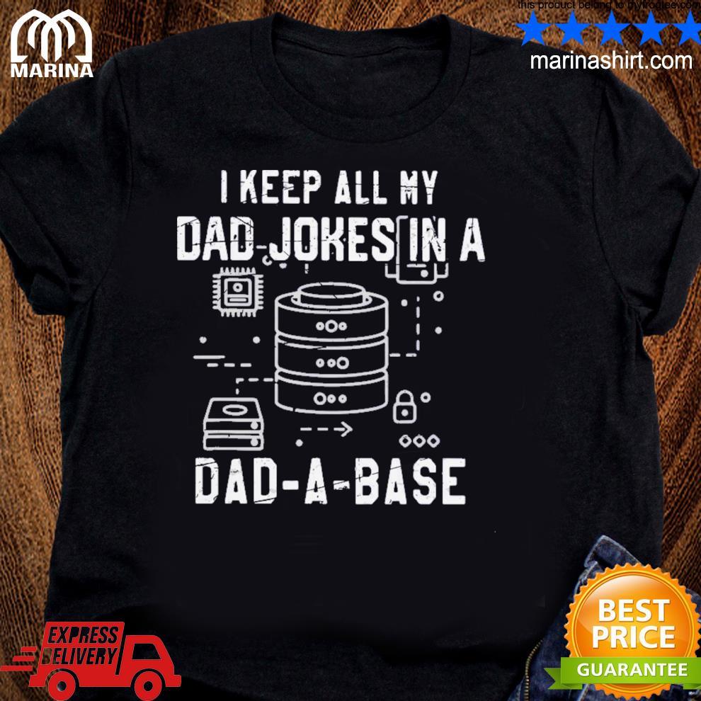 I keep all my dad jokes in a dadabase shirt