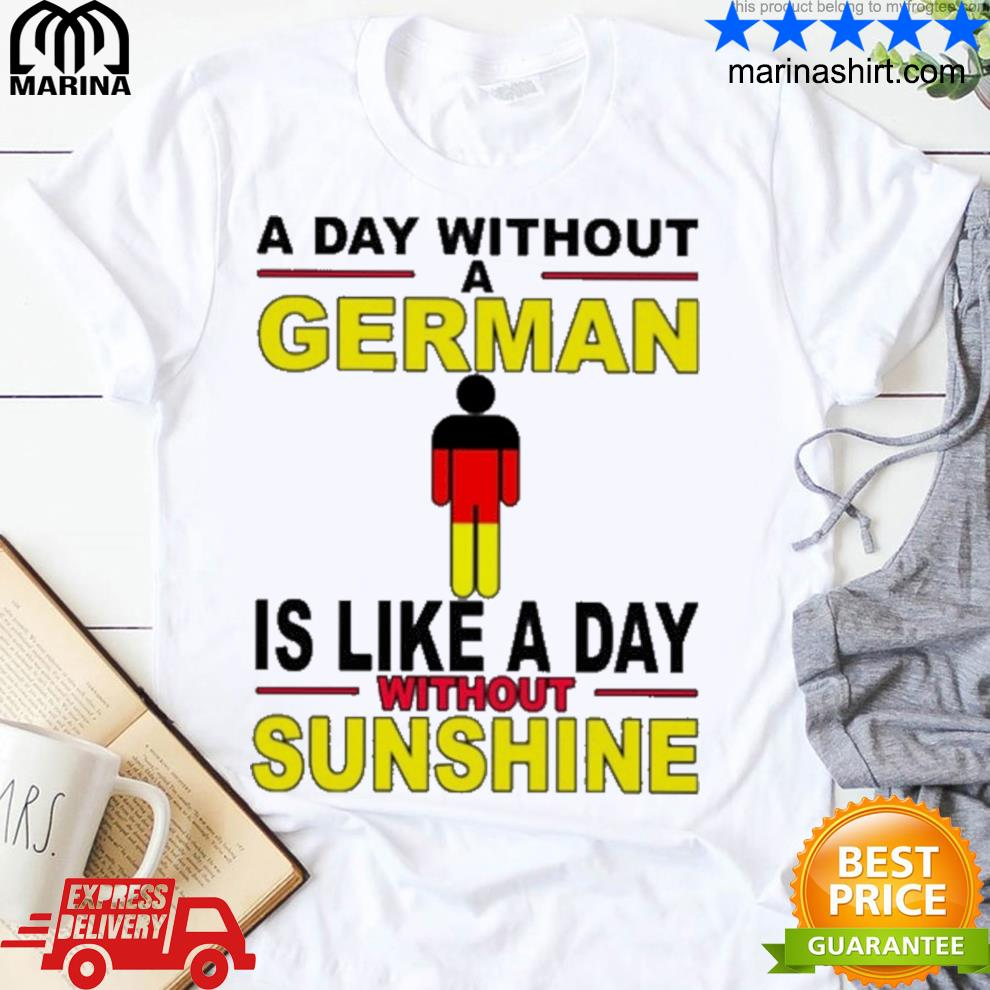 A day without german is like a day without sunshine shirt