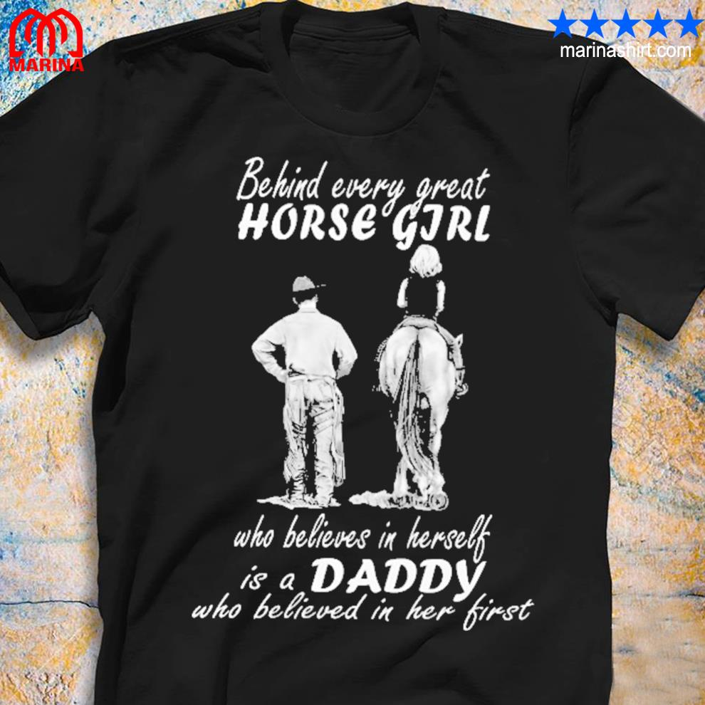 Behind every great horse girl shirt