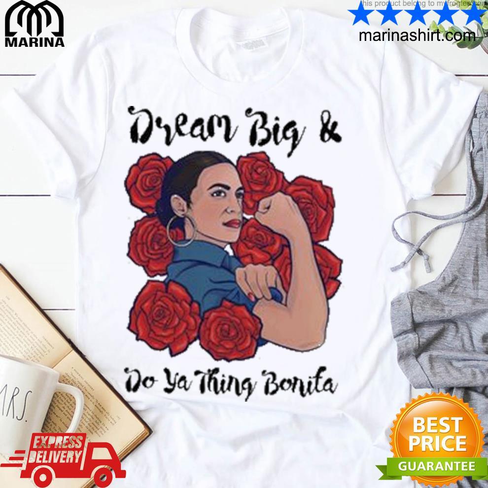 Dream big and do ya thing bonita shirt