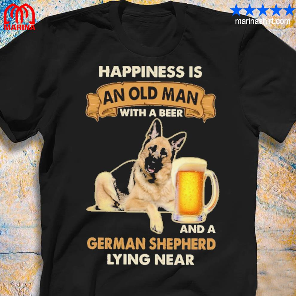 happiness is and old man with a beer and german shepherd lying near shirt