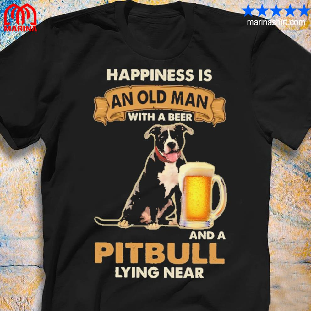 happiness is and old man with a beer and pitbull lying near shirt