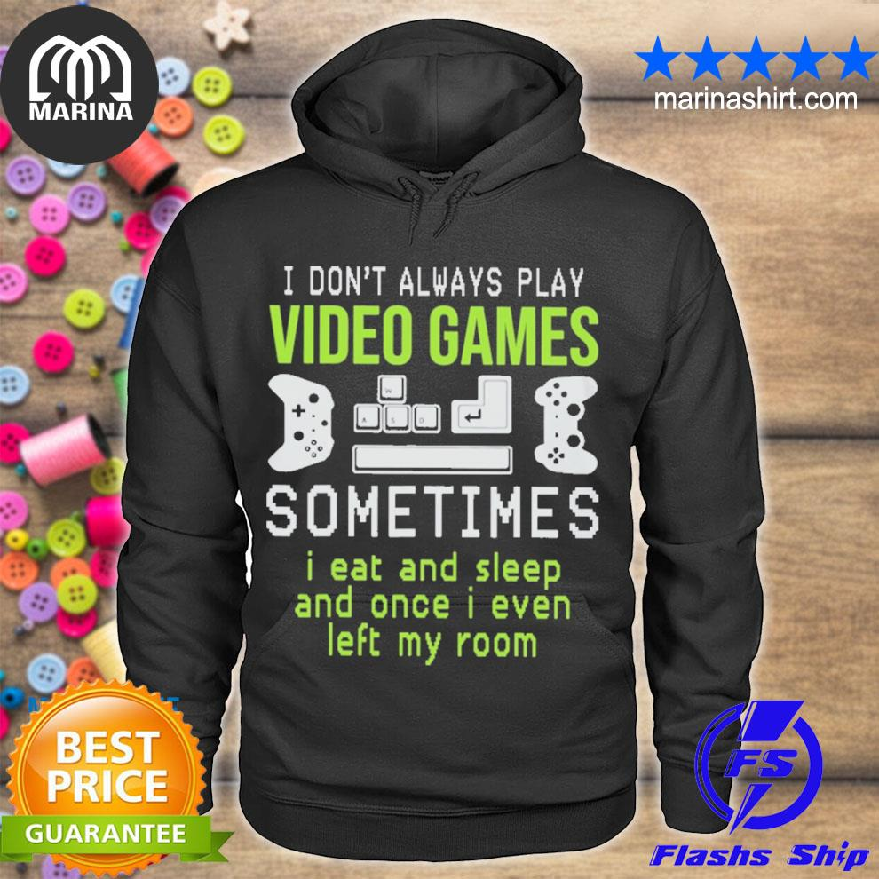 I don't always play video games s unisex hoodie