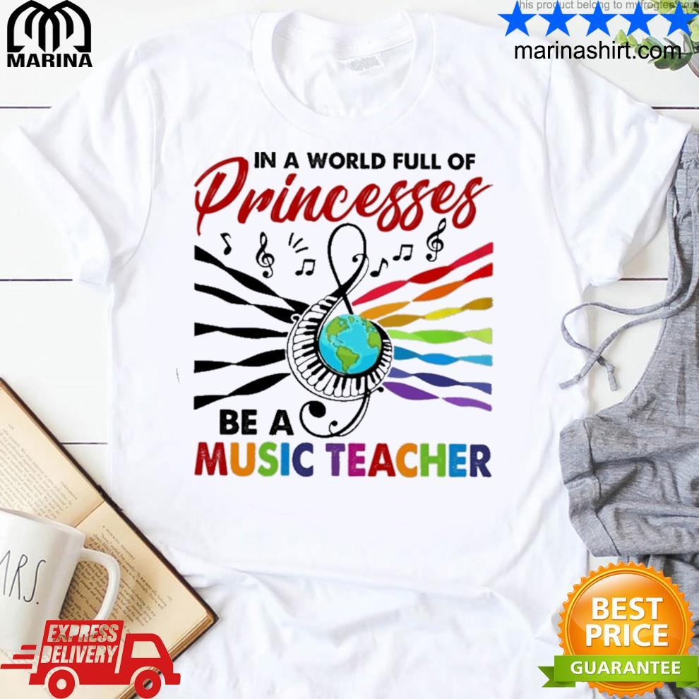 In a world full of princesses be a music teacher lbgt shirt
