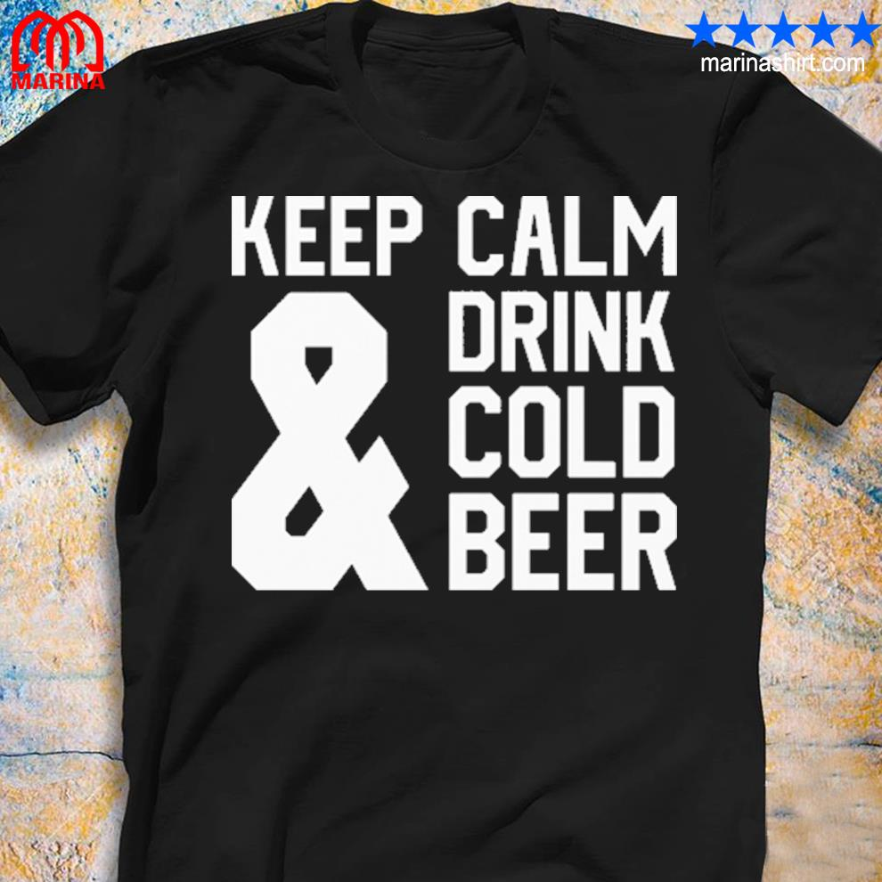 Keep calm and drink cold beer shirt
