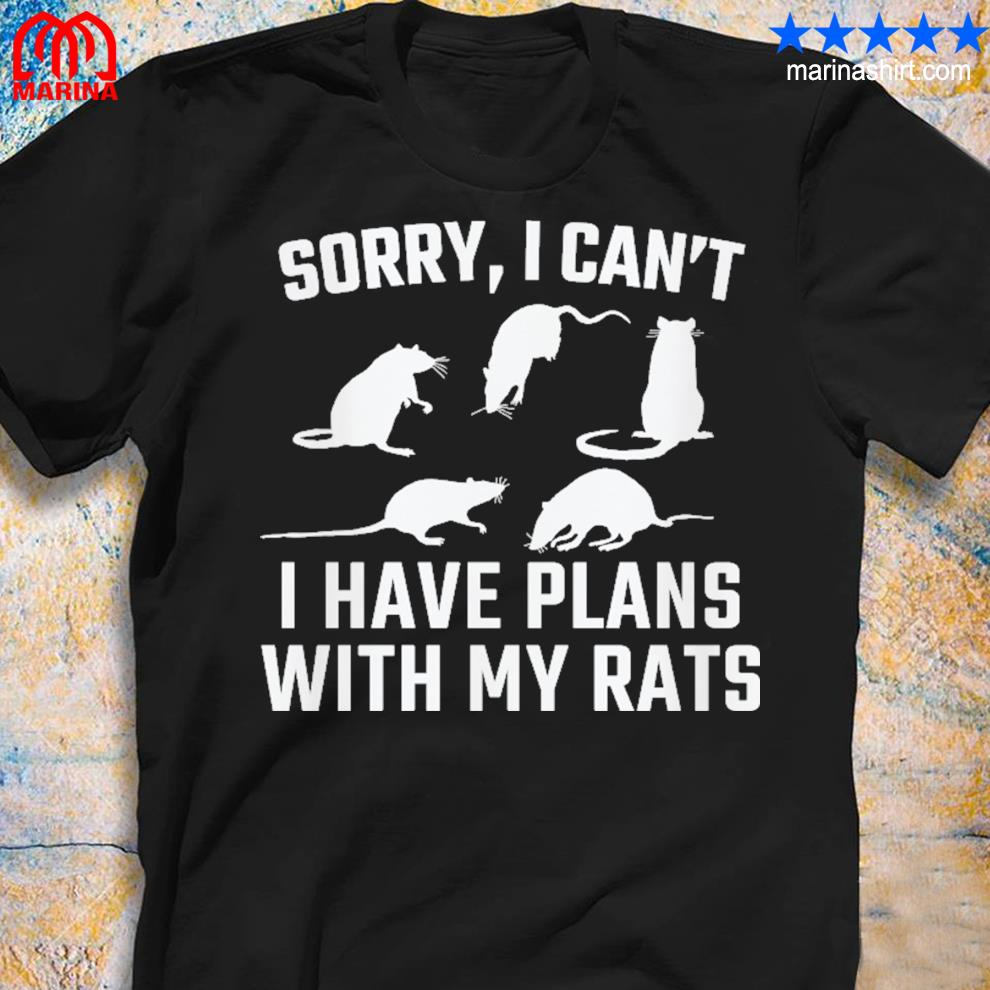 Mouse sorry I can't I have plans with my rats shirt