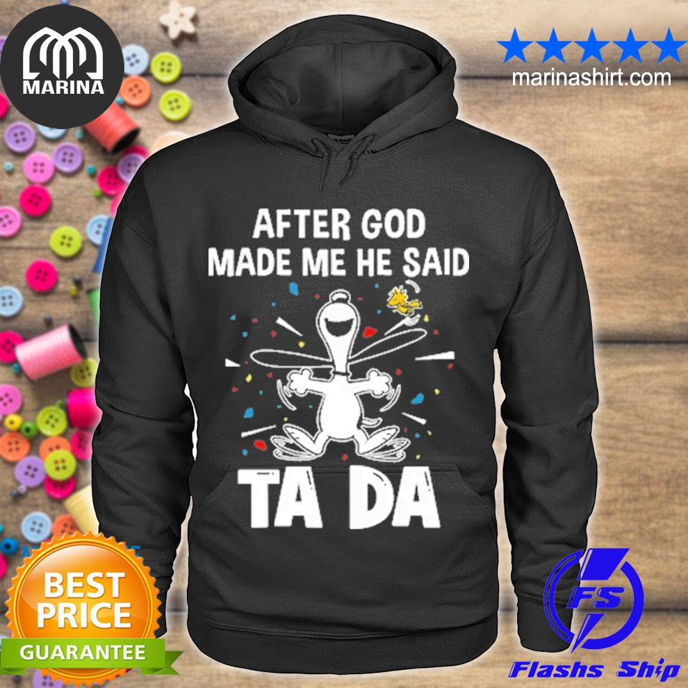 Snoopy and stock after god made me he said tada s unisex hoodie