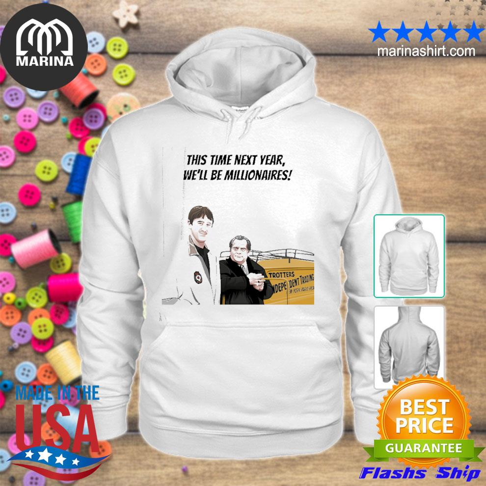 This time next year we'll be millionaires s unisex hoodie