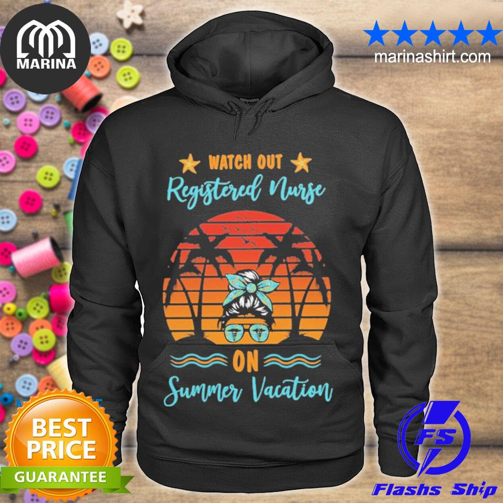 Watch out registered nurse on summer vacation s unisex hoodie
