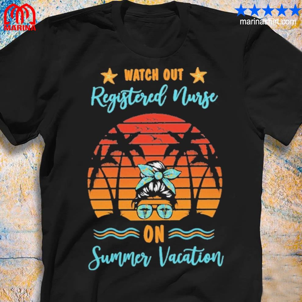 Watch out registered nurse on summer vacation shirt
