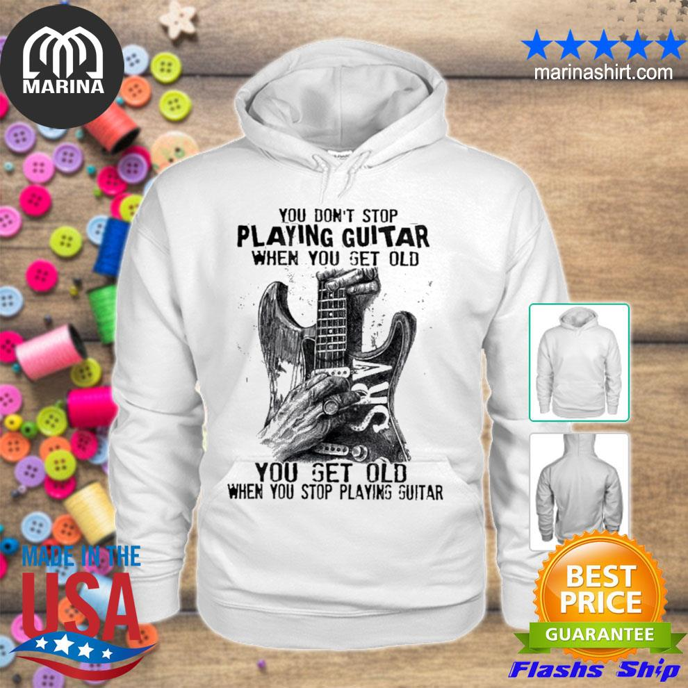 You don't stop playing guitar when you get old you get old when you stop playing guitar s unisex hoodie