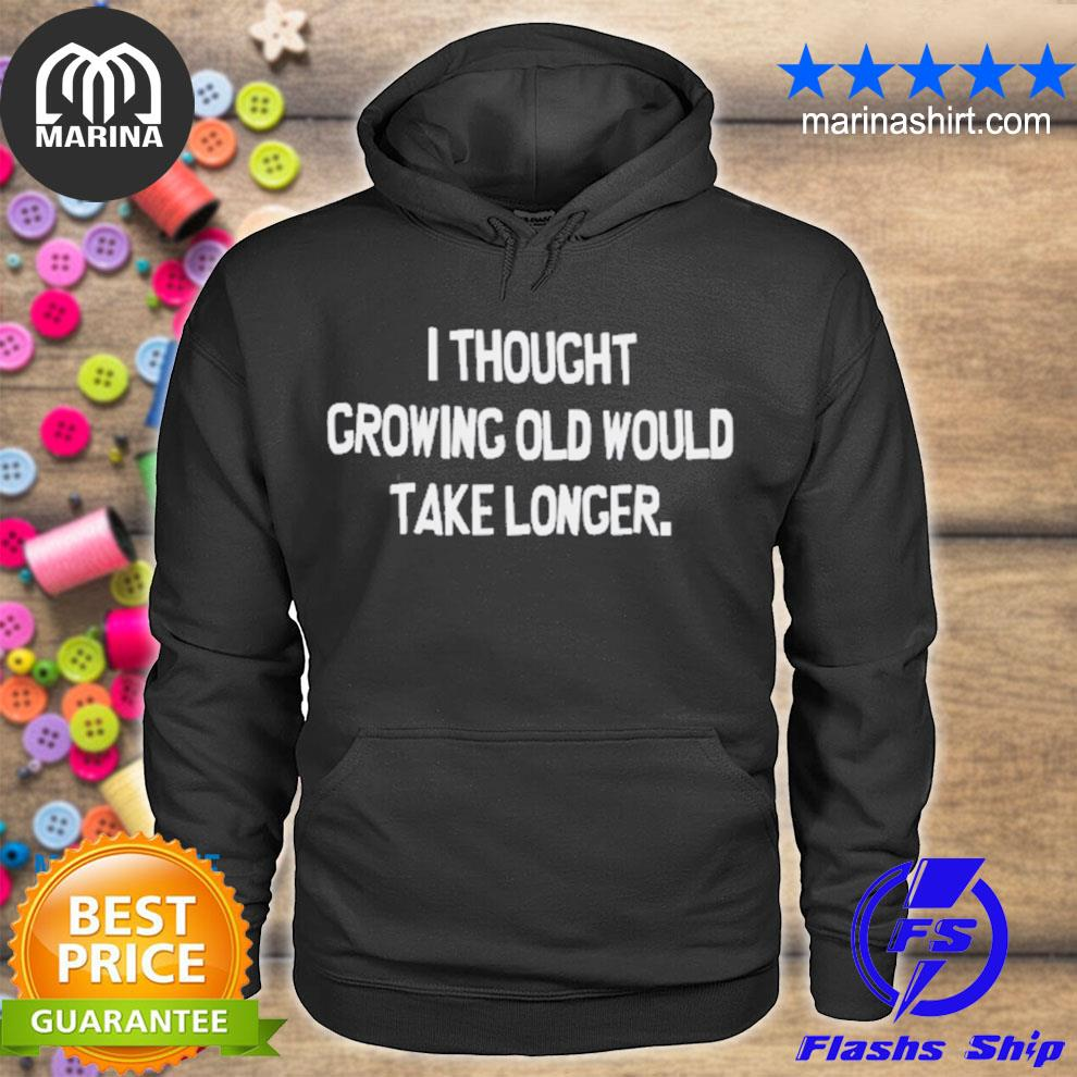 Funny i thought growing old would take longer s unisex hoodie