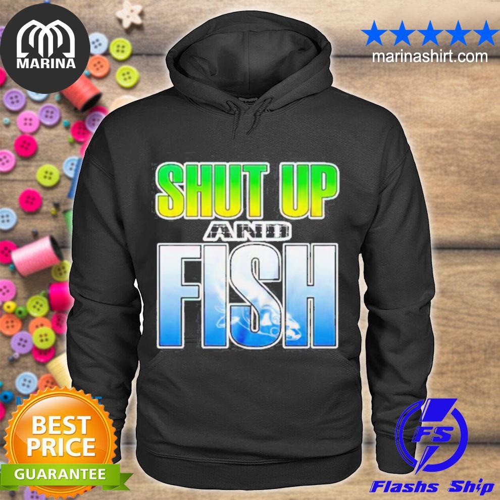 Nice shut up and fish s unisex hoodie